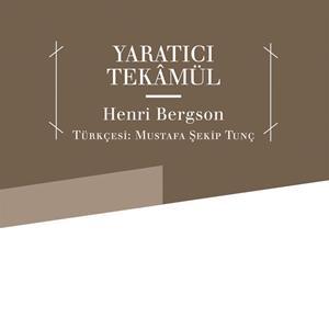 Yaratıcı Tekamül (1907) / Henri Bergson