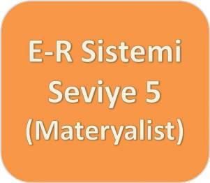 E-R Sistemi [Turuncu] Seviye Beş (Materyalist)