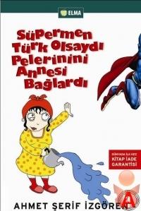 Süpermen Türk Olsaydı Pelerinini Annesi Bağlardı. / Ahmet Şerif İzgören – I