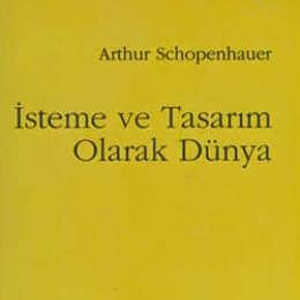 İsteme ve Tasarım Olarak Dünya (1818) / Arthur Schopenhauer